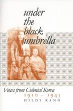 Cover artwork for book: Under the Black Umbrella: Voices from Colonial Korea, 1910–1945