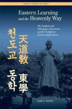 Cover artwork for book: Eastern Learning and the Heavenly Way: The Tonghak and Chondogyo Movements and the Twilight of Korean Independence