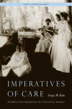 Cover artwork for book: Imperatives of Care: Women and Medicine in Colonial Korea