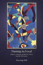 Cover artwork for book: Naming the Local: Medicine, Language, and Identity in Korea since the Fifteenth Century