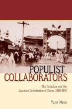 Cover artwork for book: Populist Collaborators: The Ilchinhoe and the Japanese Colonization of Korea, 1896–1910