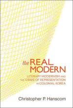 Cover artwork for book: The Real Modern: Literary Modernism and the Crisis of Representation in Colonial Korea