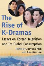 Cover artwork for book: The Rise of K-Dramas: Essays on Korean Television and Its Global Consumption