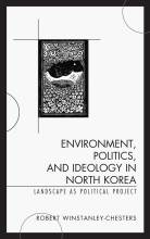 Thumbnail for post: Environment, Politics, and Ideology in North Korea: Landscape as Political Project