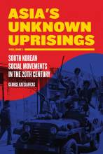 Cover artwork for book: Asia's Unknown Uprisings: South Korean Social Movements in the 20th Century