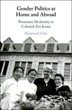 Cover artwork for book: Gender Politics at Home and Abroad: Protestant Modernity in Colonial-Era Korea