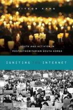 Cover artwork for book: Igniting the Internet: Youth and Activism in Postauthoritarian South Korea