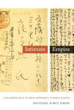 Cover artwork for book: Intimate Empire: Collaboration and Colonial Modernity in Korea and Japan