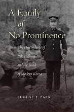 Cover artwork for book: A Family of No Prominence: The Descendants of Pak Tŏkhwa and the Birth of Modern Korea