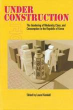 Thumbnail for post: Under Construction: The Gendering of Modernity, Class, and Consumption in the Republic of Korea