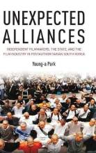 Cover artwork for book: Unexpected Alliances: Independent Filmmakers, the State, and the Film Industry in Postauthoritarian South Korea