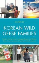Thumbnail for post: Korean Wild Geese Families: Gender, Family, Social, and Legal Dynamics of Middle-Class Asian Transnational Families in North America