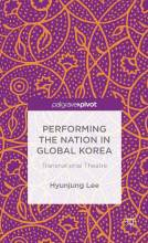 Cover artwork for book: Performing the Nation in Global Korea: Transnational Theatre