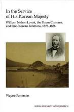 Cover artwork for book: In the Service of His Korean Majesty: William Nelson Lovatt, the Pusan Customs, and Sino-Korean Relations, 1876–1888