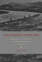 Thumbnail for post: Two Dreams in One Bed: Empire, Social Life, and the Origins of the North Korean Revolution in Manchuria