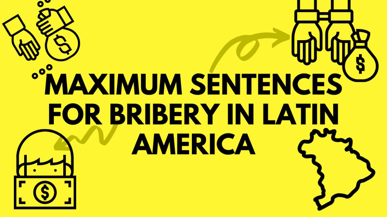 Maximum Sentences for Bribery in Latin America