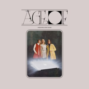Oneohtrix Point Never –Age Of