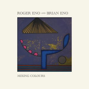 Roger & Brian Eno – Mixing Colours