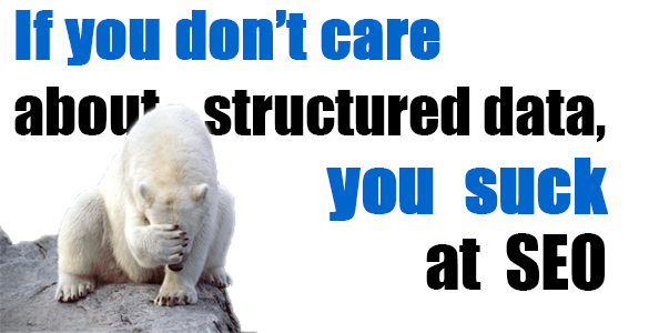 No structured data? You suck.