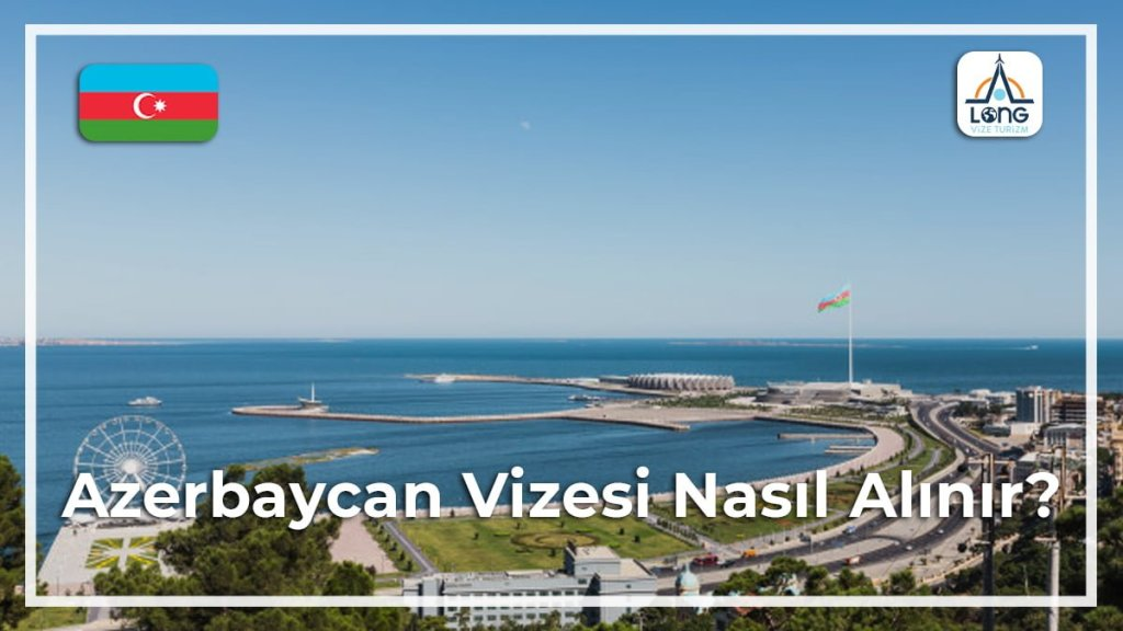 Nasıl Alınır Vizesi Azerbaycan
