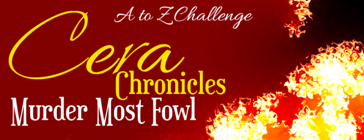 Cera Chronicles - Murder Most Fowl - #atozchallenge