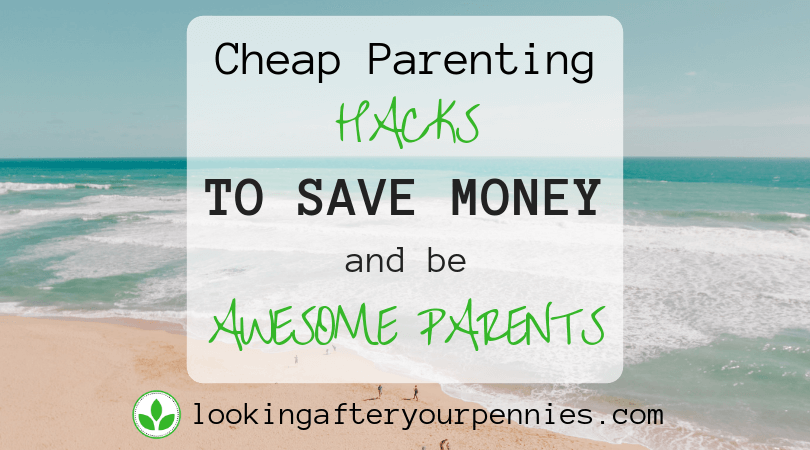 Cheap Parenting Hacks To Save Money (And Be Awesome Parents)