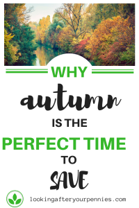 As the seasons change and Christmas approaches, autumn is the perfect time to get tips and ideas on ways to save money and improve your budget. Click through to read about why I think you save money in autumn. #autumn #fall #budget #savemoney #lookingafteryourpennies