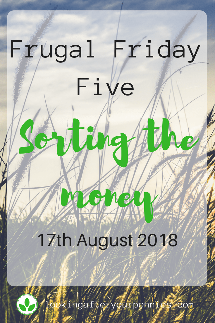 It's time for my Frugal Friday Five again. This week inclded a big sort out of money and we removed some big expenses from the budget. #budget #frugal #savingmoney #lookingafteryourpennies