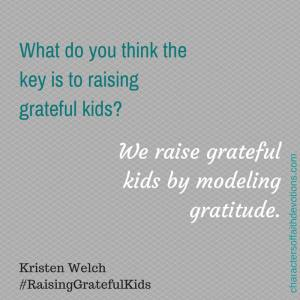 We raise grateful kids by modeling gratitude. - Kristen Welch #raisinggratefulkids