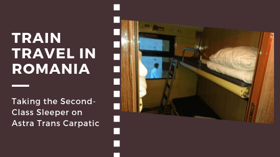 Train Travel in Romania: Taking the Second-Class Sleeper on Astra Trans Carpatic
