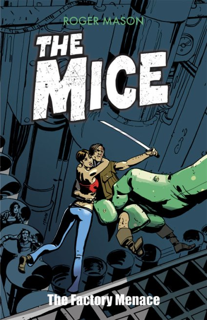 Cover art for book one, The Mice: The Factory Menace; an 80-page sci-fi graphic novel.