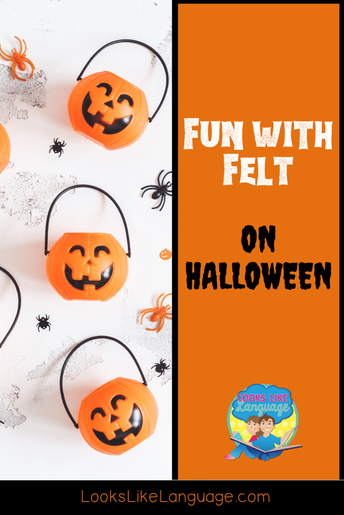 Get great results using felt in play with your young language delayed students these Halloween ideas