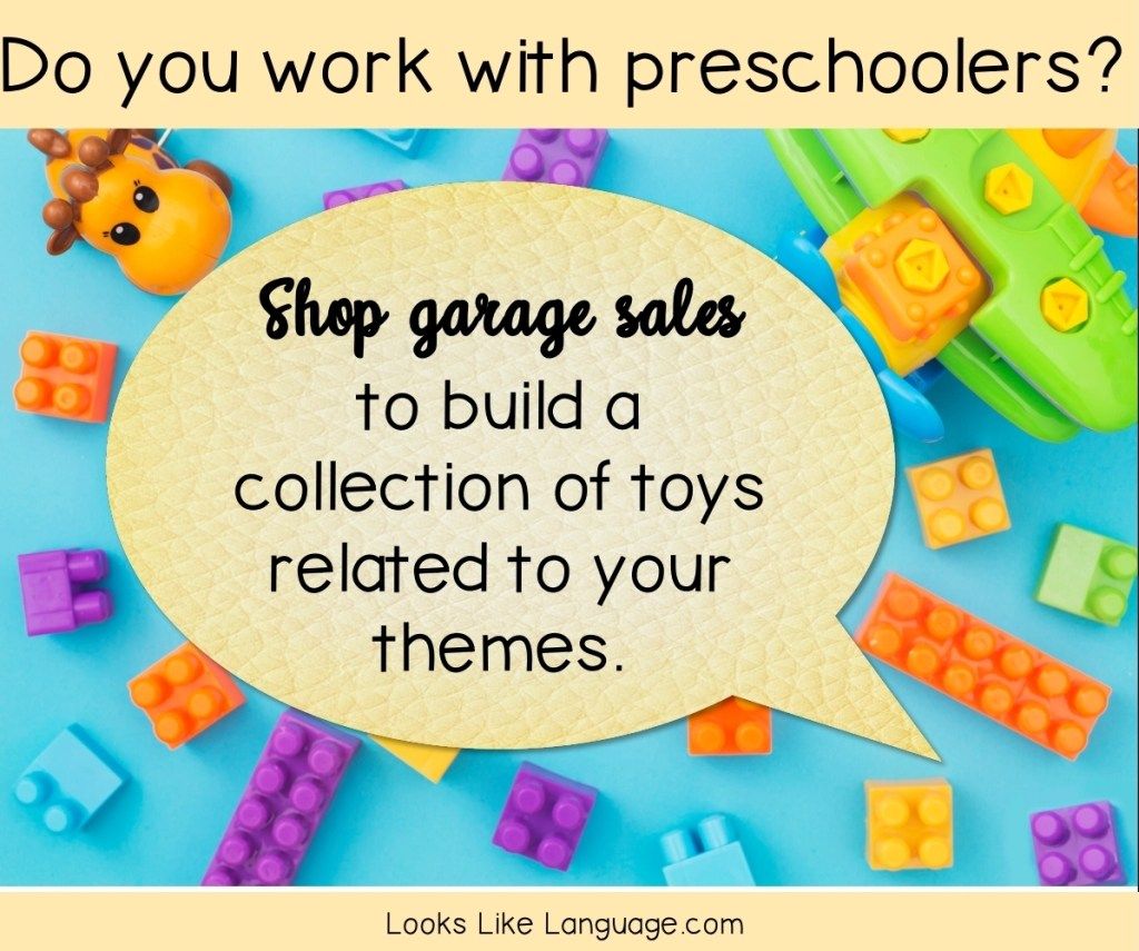 Do you work with preschoolers?  Then shop garage sales to build a collection of toys related to your themes.