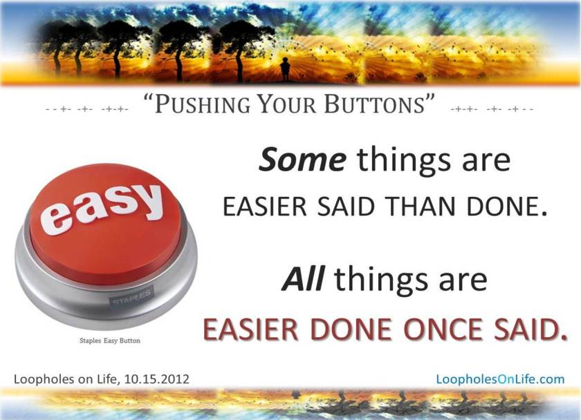 Somethings are easier said than done; all things are easier done once said.