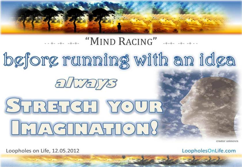 stretch your imagination before running with ideas!!