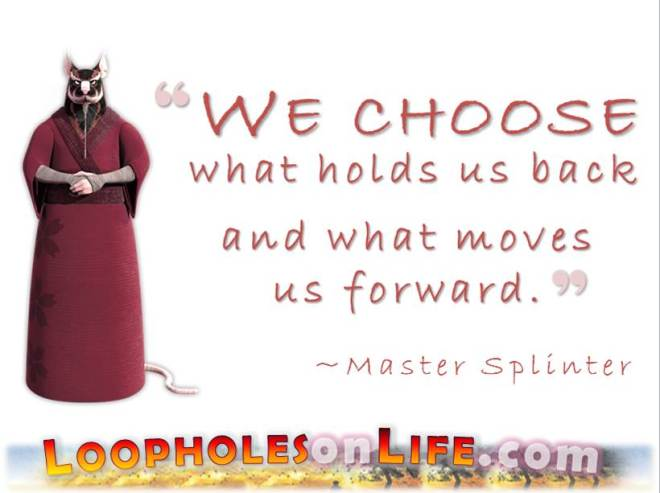 Master Splinter Quote: We Choose What Holds us Back, and what Moves us Forward