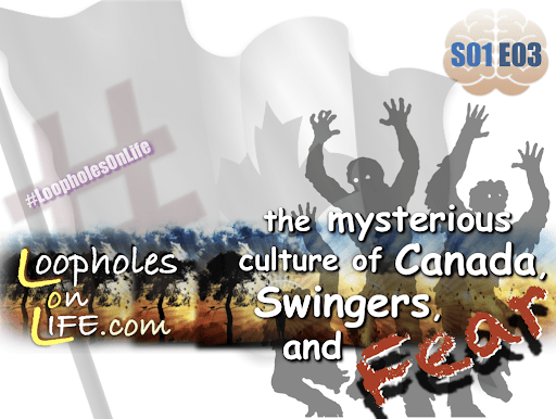 """The Mysterious Culture of Canada, Swingers, and Fear!"""