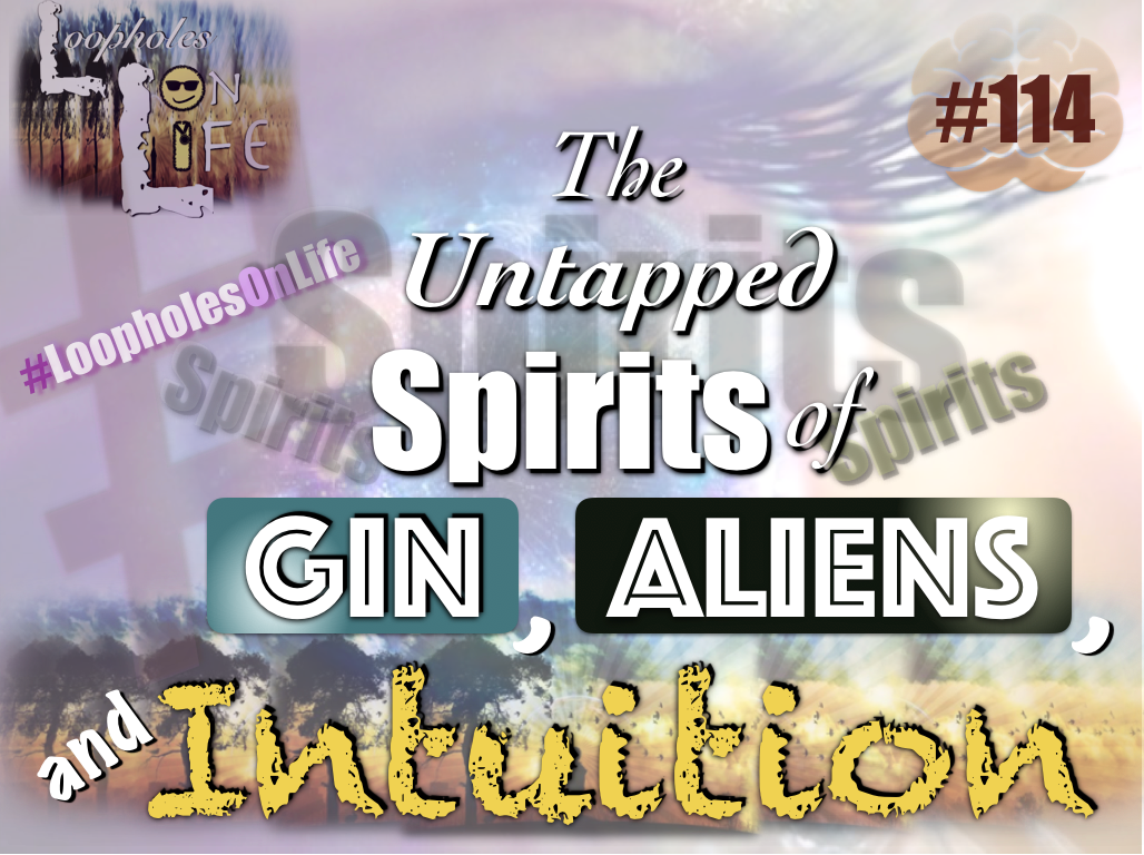 "#114 ""The Untapped Spirits of Gin, Aliens, and Intuition!"""