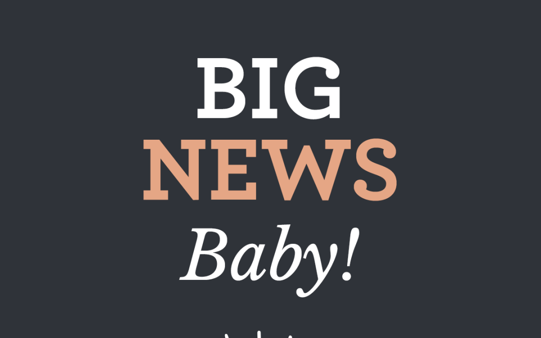 Big News Baby!