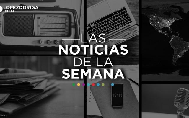 Las noticias de la semana (del 28 de octubre al 3 de noviembre) - Imagen de López-Dóriga Digital.