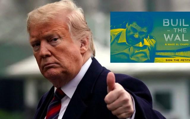 Trump considera interesante la propuesta de que el 'Chapo' pague el muro