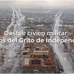 Desfile cívico militar: 211 años del Grito de Independencia
