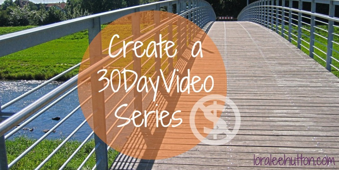 How I Created a 30-Day Video Series in One Week with No Money, No Equipment, and (Almost) No Time
