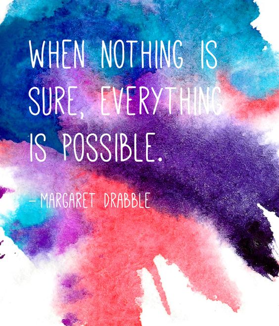 when-nothing-is-sure-everything-is-possible