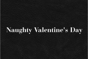 A Different Valentines Day – Sexy, Naughty, Daring