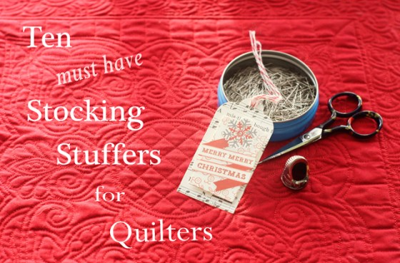 Ten Stocking Stuffers for Quilters