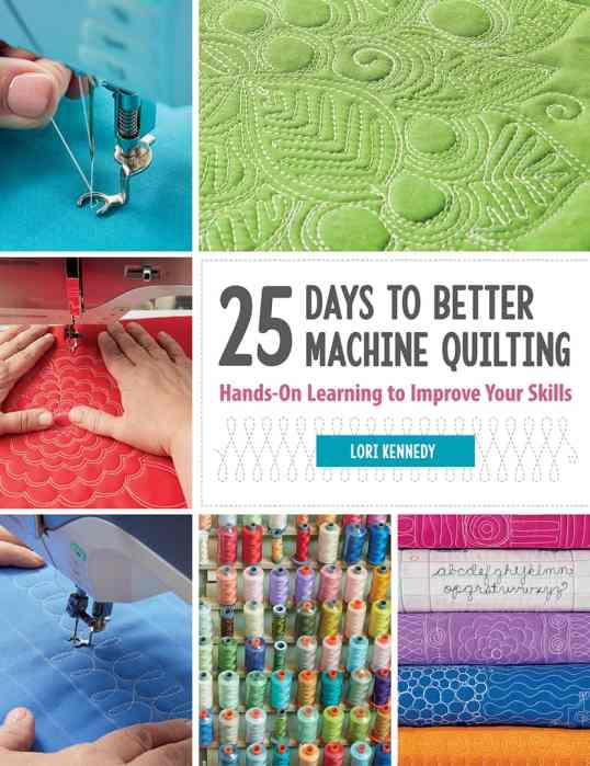 25 Days to Better Machine Quilting, Lori Kennedy