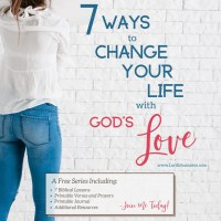 7 Ways to Change Your Life With God's Unconditional Love