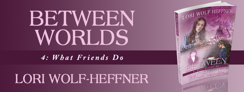 """Press Release for """"Between Worlds 4: What Friends Do"""": Making Peace With the Past"""