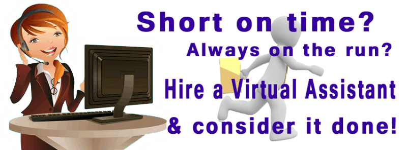 Short on time? Always on the run? Hire a virtual assistant and consider it done.